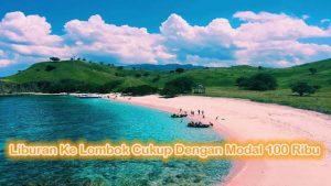 Liburan Ke Lombok Cukup Dengan Modal 100 Ribu